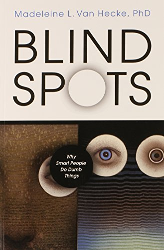 Blind Spots: Why Smart People Do Dumb Things