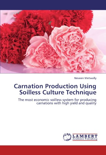 Carnation Production Using Soilless Culture Technique: The most economic soilless system for producing carnations with high yield and quality PDF