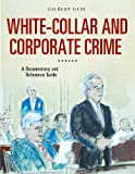 White-Collar and Corporate Crime: A Documentary and Reference Guide (Documentary and Reference Guides) (0313380546) by Geis, Gilbert
