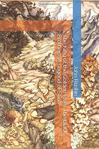 The King of the Golden River The Black Brothers A Legend of Stiria [Ruskin, John] (Tapa Blanda)