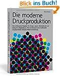 Die moderne Druckproduktion: Der umfa...