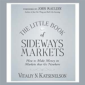 Little Book of Sideways Markets: How to Make Money in Markets that Go Nowhere | [Vitally Katsenelson]