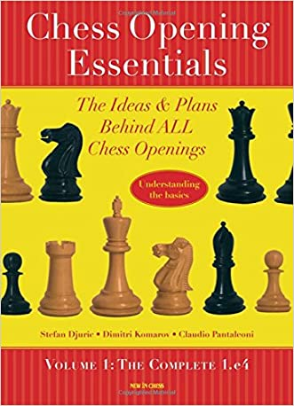 Chess Opening Essentials: The Ideas & Plans Behind ALL Chess Openings, The Complete 1. e4 written by Stefan Djuric