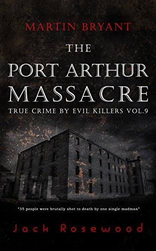Martin Bryant: The Port Arthur Massacre by Jack Rosewood ebook deal