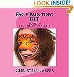 Face Painting GO!: Book 1: Beginner D...
