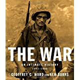 The War: An Intimate History, 1941-1945 ~ Geoffrey C. Ward