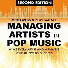 Managing Artists in Pop Music, Second Edition: What Every Artist and Manager Must Know to Succeed (       UNABRIDGED) by Mitch Weiss, Perri Gaffney Narrated by Maxwell Glick