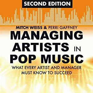 Managing Artists in Pop Music, Second Edition: What Every Artist and Manager Must Know to Succeed | [Mitch Weiss, Perri Gaffney]