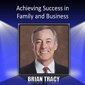 Achieving Success in Family and Business | [Brian Tracy]