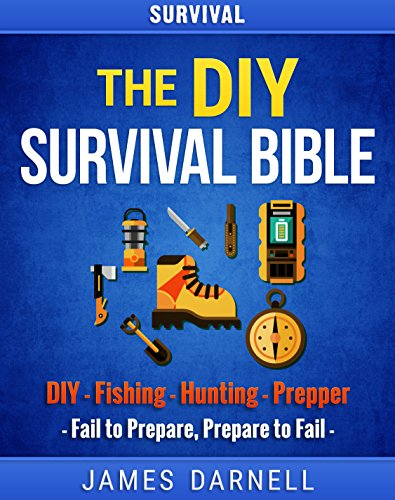 Survival: The DIY Survival Bible: DIY - Fishing - Hunting - Prepper by James Darnell