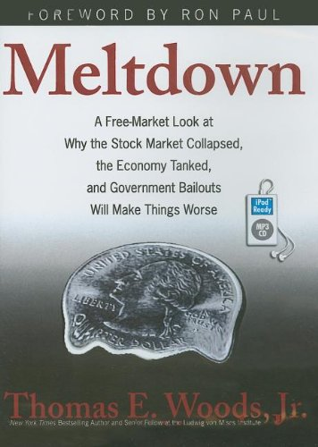 Meltdown: A Free-Market Look at Why the Stock Market Collapsed, the Economy Tanked, and Government Bailouts Will Make Things Worse: Thomas E. Woods, Alan Sklar: 9781400162093: Amazon.com: Books