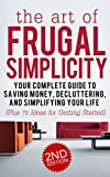 img - for Frugal: The Art of Frugal Simplicity - Your Complete Guide to Saving Money, Decluttering and Simplifying Your Life (Plus 75 Ideas for Getting Started): ... Luxuries, Minimalism, Simple Living Book 1) book / textbook / text book