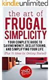 Frugal: The Art of Frugal Simplicity - Your Complete Guide to Saving Money, Decluttering and Simplifying Your Life (Plus 75 Ideas for Getting Started): ... Simple Living Book 1) (English Edition)