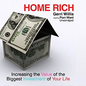 Home Rich: Increasing the Value of the Biggest Investment of Your Life | [Gerri Willis]