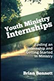 img - for Youth Ministry Internships: Finding an Internship and Getting Started In Ministry book / textbook / text book