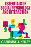 img - for Essentials of Social Psychology and Interaction: How do Attitudes Form, Change and Shape our Behavior, Basic Aspects of Social Behavior, Importance of Social Psychology and Interactions book / textbook / text book
