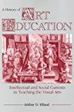 img - for By Arthur D. Efland A History of Art Education: Intellectual and Social Currents in Teaching the Visual Arts book / textbook / text book