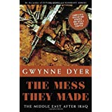 The Mess They Made (Revised Edition): The Middle East After Iraqby Gwynne Dyer
