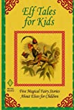 img - for Elf Tales for Kids: Five Magical Stories About Elves for Children book / textbook / text book