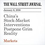 China's Stock-Market Interventions Postpone Grim Reality | Alex Frangos