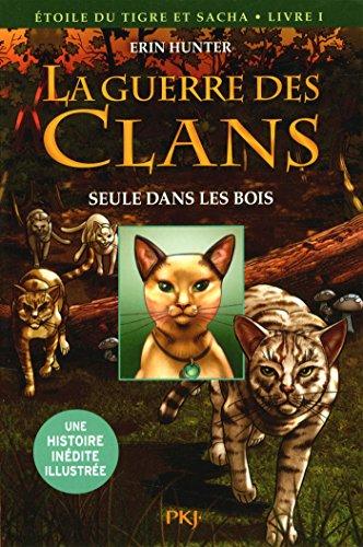 La guerre des clans. Étoile du Tigre et Sacha (1) : Seule dans les bois
