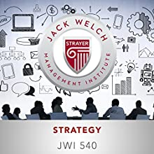 JWI 540 Strategy  by  Jack Welch Management Institute Narrated by Angelo Di Loreto, Christina Delaine