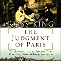 The Judgment of Paris: The Revolutionary Decade that Gave the World Impressionism Audiobook by Ross King Narrated by Tristan Layton