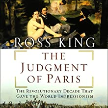 The Judgment of Paris: The Revolutionary Decade that Gave the World Impressionism (       UNABRIDGED) by Ross King Narrated by Tristan Layton