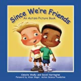 Since We're Friends: An Autism Picture Book