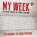 My Week: As Told to Hugo Rifkind (       UNABRIDGED) by Hugo Rifkind Narrated by Michael Fenton Stevens