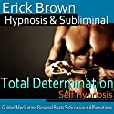 Total Determination Hypnosis: Reach Your Goals & More Self-Confidence, Guided Meditation, Self Hypnosis, Binaural Beats  by Erick Brown Hypnosis Narrated by Erick Brown Hypnosis