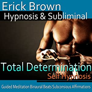 Total Determination Hypnosis: Reach Your Goals & More Self-Confidence, Guided Meditation, Self Hypnosis, Binaural Beats | [Erick Brown Hypnosis]