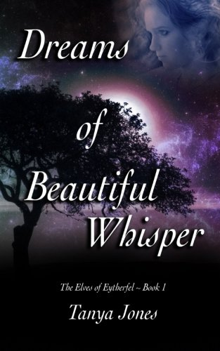 Dreams of Beautiful Whisper (The Elves of Eytherfel) (Volume 1)