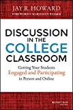 Jay R. Howard Discussion in the College Classroom: Getting Your Students Engaged and Participating in Person and Online