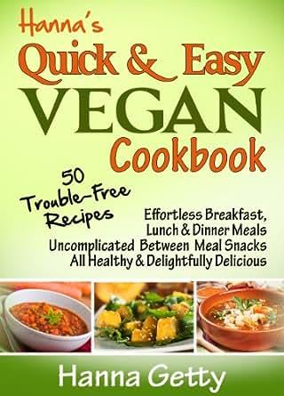 Hanna's Quick & Easy Vegan Cookbook: 50 Trouble-Free