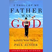 I Thought My Father Was God: And Other True Tales from NPR's National Story Project | [Edited by Paul Auster]