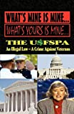 WHAT'S MINE IS MINE, WHAT'S YOURS IS MINE: The USFSPA~An Illegal Law~A Crime Against Veterans