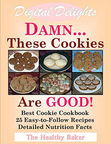 digital-delights-damnthese-cookies-are-good-best-cookie-cookbook-25-easy-to-follow-recipes-detailed-