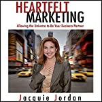 Heartfelt Marketing: Allowing the Universe to be Your Business Partner | Jacquie Jordan