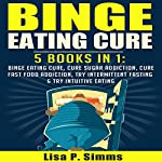 Binge Eating Cure: 5-in-1 Bundle | Lisa P. Simms