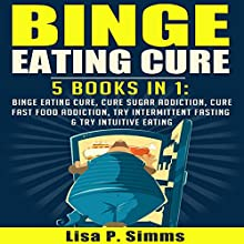 Binge Eating Cure: 5-in-1 Bundle Audiobook by Lisa P. Simms Narrated by Collene Curran