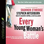 Every Young Woman's Battle: Guarding Your Mind, Heart, and Body in a Sex-Saturated World | Shannon Ethridge,Stephen Arterburn