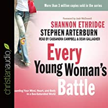 Every Young Woman's Battle: Guarding Your Mind, Heart, and Body in a Sex-Saturated World (       UNABRIDGED) by Shannon Ethridge, Stephen Arterburn Narrated by Stephen Arterburn