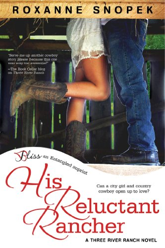 His Reluctant Rancher: A Three River Ranch Novel (Entangled Bliss) by Roxanne Snopek