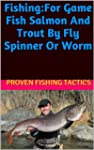 Fishing:for game fish salmon and trout