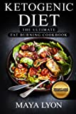 Ketogenic Diet: The Ultimate Fat Burning Cookbook (The Top 100+ Approved Ketogenic Recipes For Rapid Weight Loss with 1 FULL Month Meal Plan, Beginners Low Carb Fat Burning Cookbook)