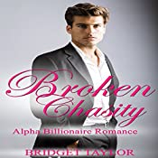 Broken Chasity: Alpha Billionaire Series, Book 3 | Bridget Taylor