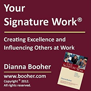Your Signature Work: Creating Excellence and Influencing Others at Work | [Dianna Booher]