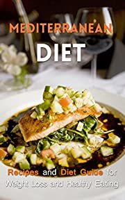 Mediterranean Diet: Recipes and Diet Guide for Weight Loss and Healthy Eating (Mediterranean Diet, Mediterranean Recipes, Mediterranean Cookbook, Weight Loss Guide)