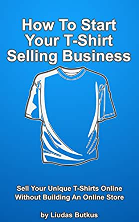 how to start your t shirt selling business sell your